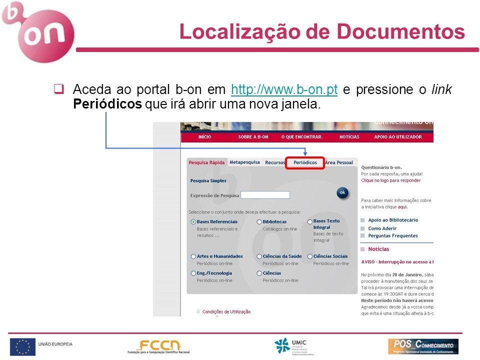 Localização de Documentos Aceda ao portal b-on em http://www.b-on.pt e pressione o link Periódicos que irá abrir uma nova janela.http://www.b-on.pt