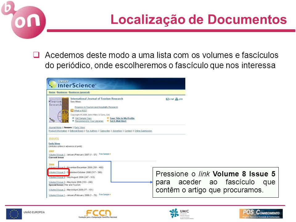 Localização de Documentos Acedemos deste modo a uma lista com os volumes e fascículos do periódico, onde escolheremos o fascículo que nos interessa Pressione o link Volume 8 Issue 5 para aceder ao fascículo que contêm o artigo que procuramos.