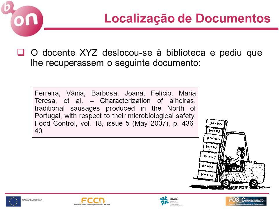 Localização de Documentos O docente XYZ deslocou-se à biblioteca e pediu que lhe recuperassem o seguinte documento: Ferreira, Vânia; Barbosa, Joana; Felício, Maria Teresa, et al.