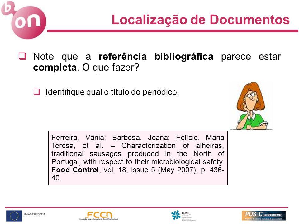 Localização de Documentos Note que a referência bibliográfica parece estar completa. O que fazer? Identifique qual o título do periódico. Ferreira, Vâ