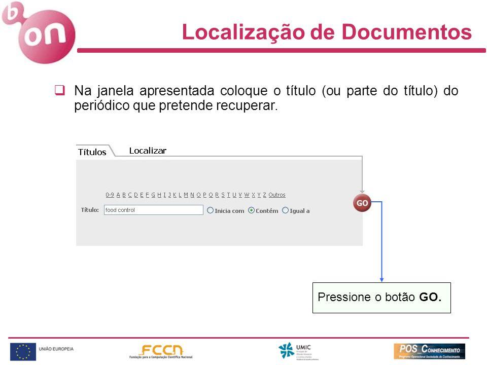 Localização de Documentos Na janela apresentada coloque o título (ou parte do título) do periódico que pretende recuperar. Pressione o botão GO.