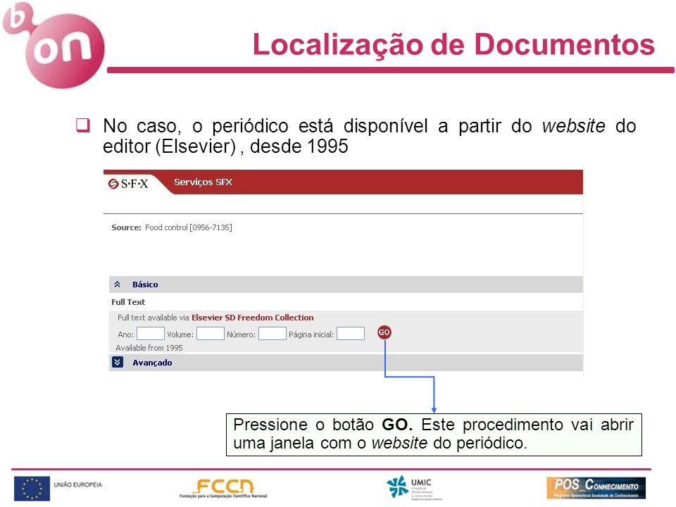 Localização de Documentos No caso, o periódico está disponível a partir do website do editor (Elsevier), desde 1995 Pressione o botão GO. Este procedi