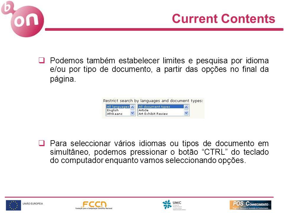 Current Contents Podemos também estabelecer limites e pesquisa por idioma e/ou por tipo de documento, a partir das opções no final da página. Para sel