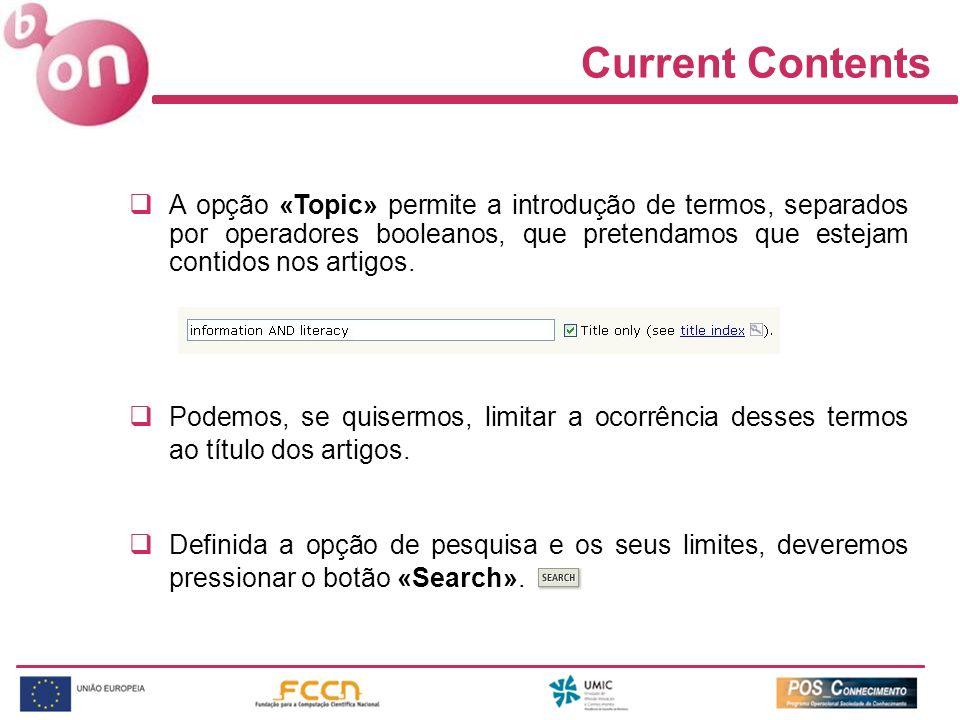 Current Contents A opção «Topic» permite a introdução de termos, separados por operadores booleanos, que pretendamos que estejam contidos nos artigos.
