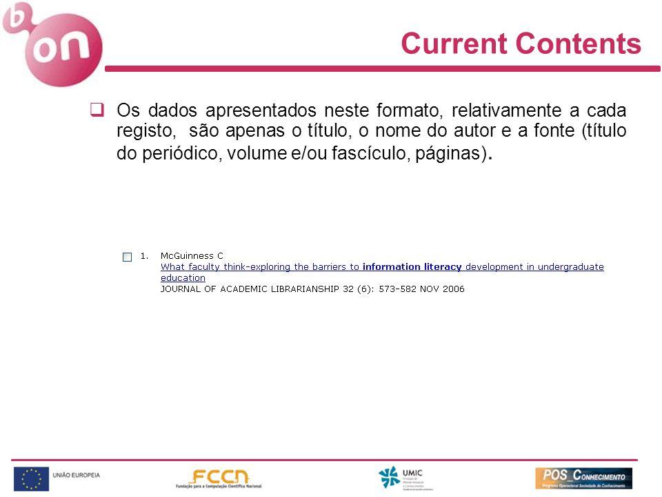 Current Contents Os dados apresentados neste formato, relativamente a cada registo, são apenas o título, o nome do autor e a fonte (título do periódic