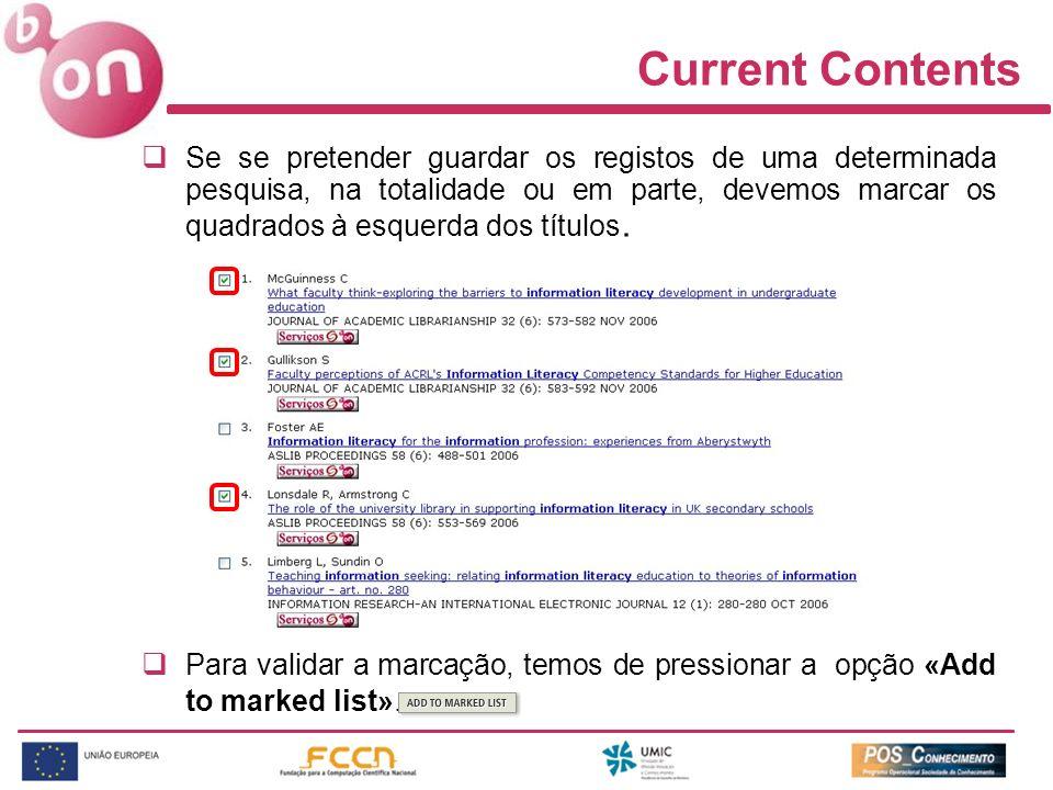 Current Contents Se se pretender guardar os registos de uma determinada pesquisa, na totalidade ou em parte, devemos marcar os quadrados à esquerda do