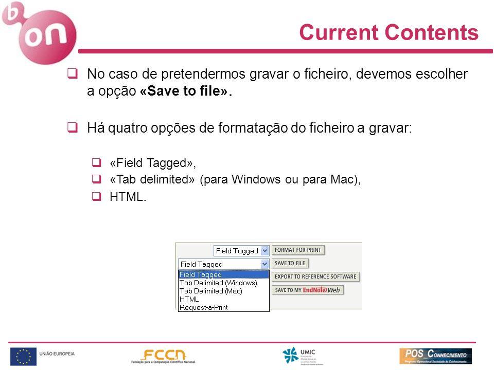 Current Contents No caso de pretendermos gravar o ficheiro, devemos escolher a opção «Save to file». Há quatro opções de formatação do ficheiro a grav