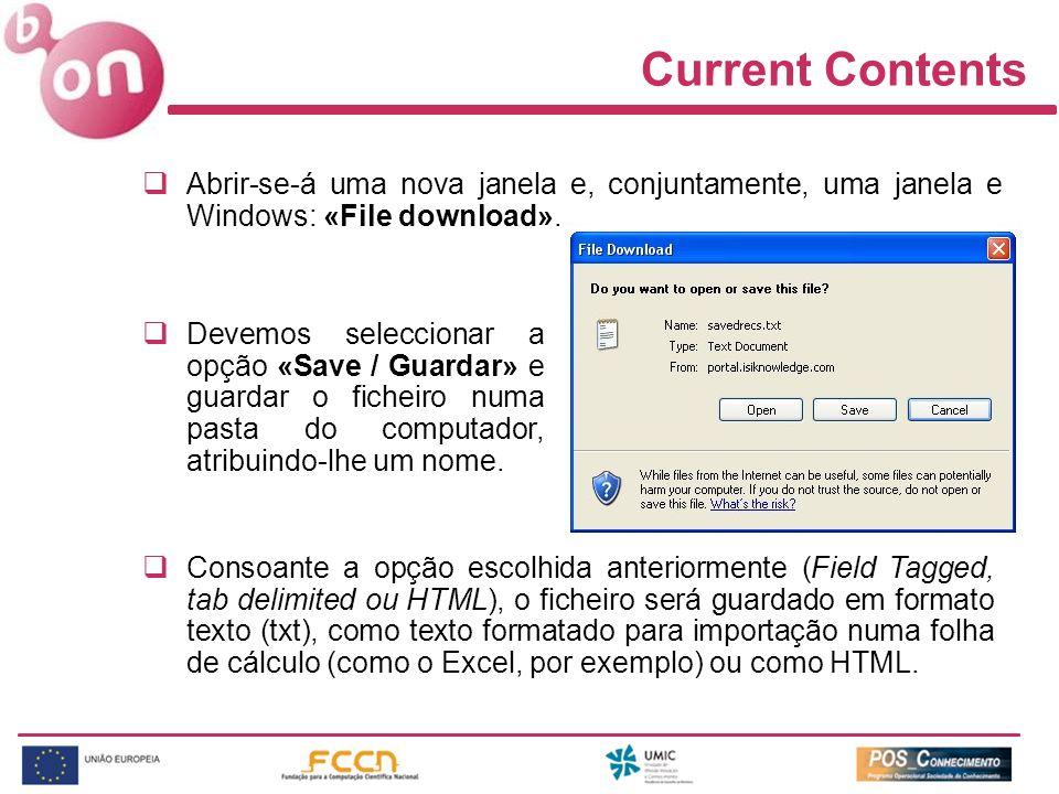 Current Contents Abrir-se-á uma nova janela e, conjuntamente, uma janela e Windows: «File download». Consoante a opção escolhida anteriormente (Field