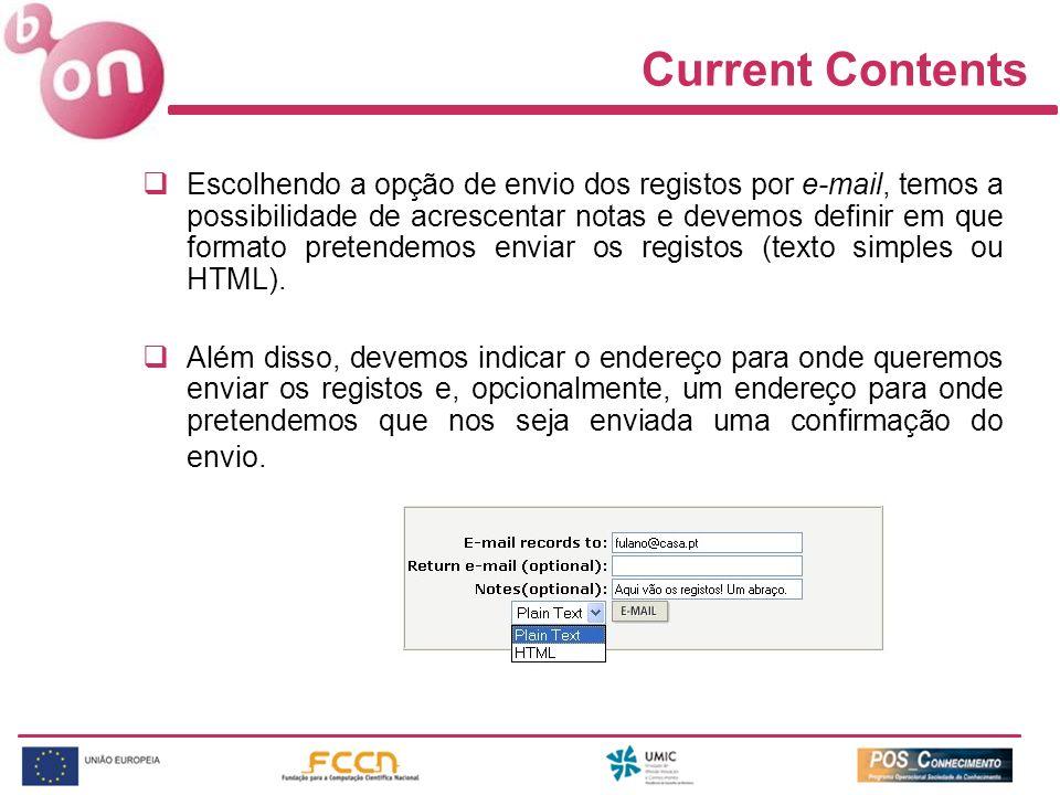 Current Contents Escolhendo a opção de envio dos registos por e-mail, temos a possibilidade de acrescentar notas e devemos definir em que formato pret