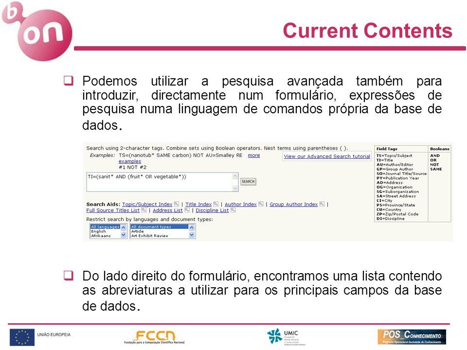Current Contents Podemos utilizar a pesquisa avançada também para introduzir, directamente num formulário, expressões de pesquisa numa linguagem de co