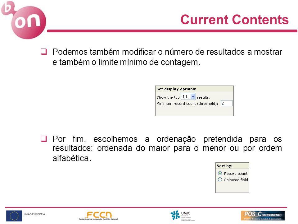 Current Contents Podemos também modificar o número de resultados a mostrar e também o limite mínimo de contagem. Por fim, escolhemos a ordenação prete