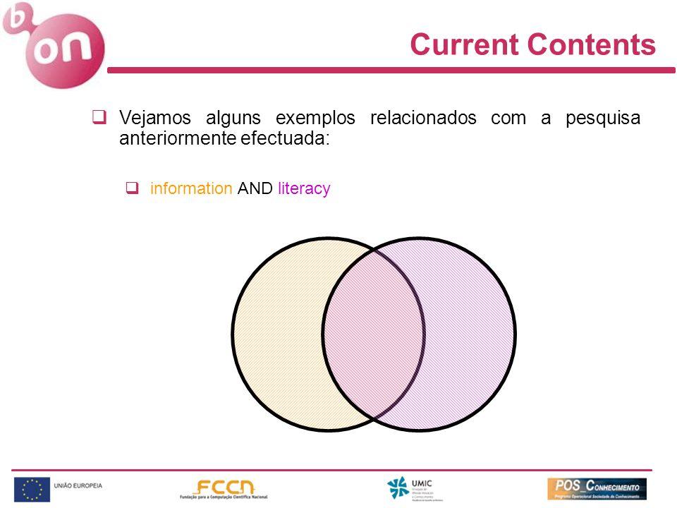 Current Contents Vejamos alguns exemplos relacionados com a pesquisa anteriormente efectuada: information AND literacy