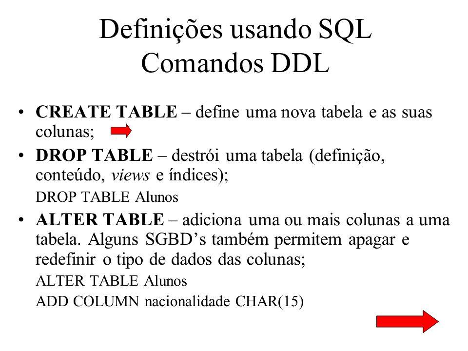 Definições usando SQL Comandos DDL CREATE TABLE – define uma nova tabela e as suas colunas; DROP TABLE – destrói uma tabela (definição, conteúdo, view