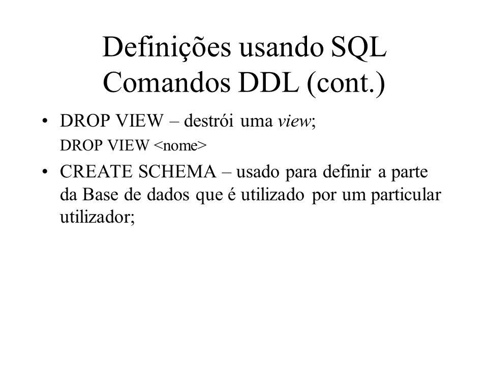 DROP VIEW – destrói uma view; DROP VIEW CREATE SCHEMA – usado para definir a parte da Base de dados que é utilizado por um particular utilizador; Defi