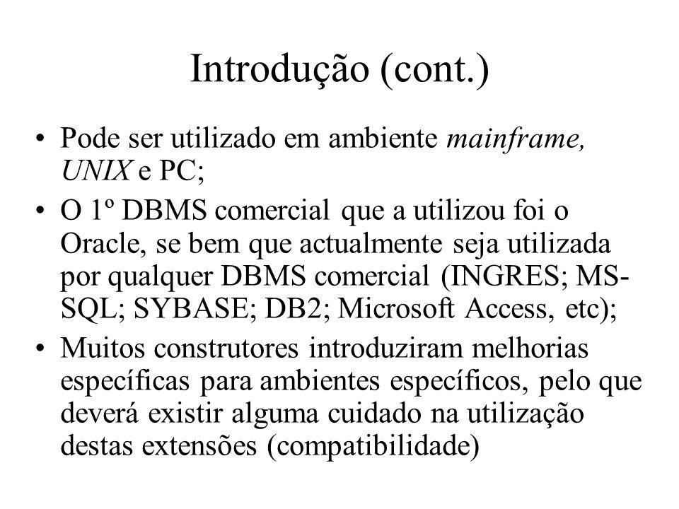 Introdução (cont.) Pode ser utilizado em ambiente mainframe, UNIX e PC; O 1º DBMS comercial que a utilizou foi o Oracle, se bem que actualmente seja u