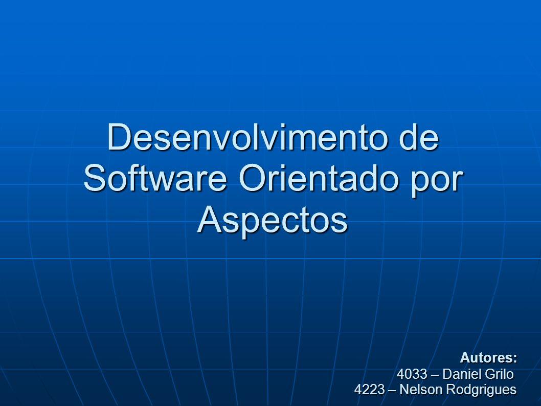 Desenvolvimento de Software Orientado por Aspectos Autores: 4033 – Daniel Grilo 4223 – Nelson Rodgrigues Autores: 4033 – Daniel Grilo 4223 – Nelson Rodgrigues