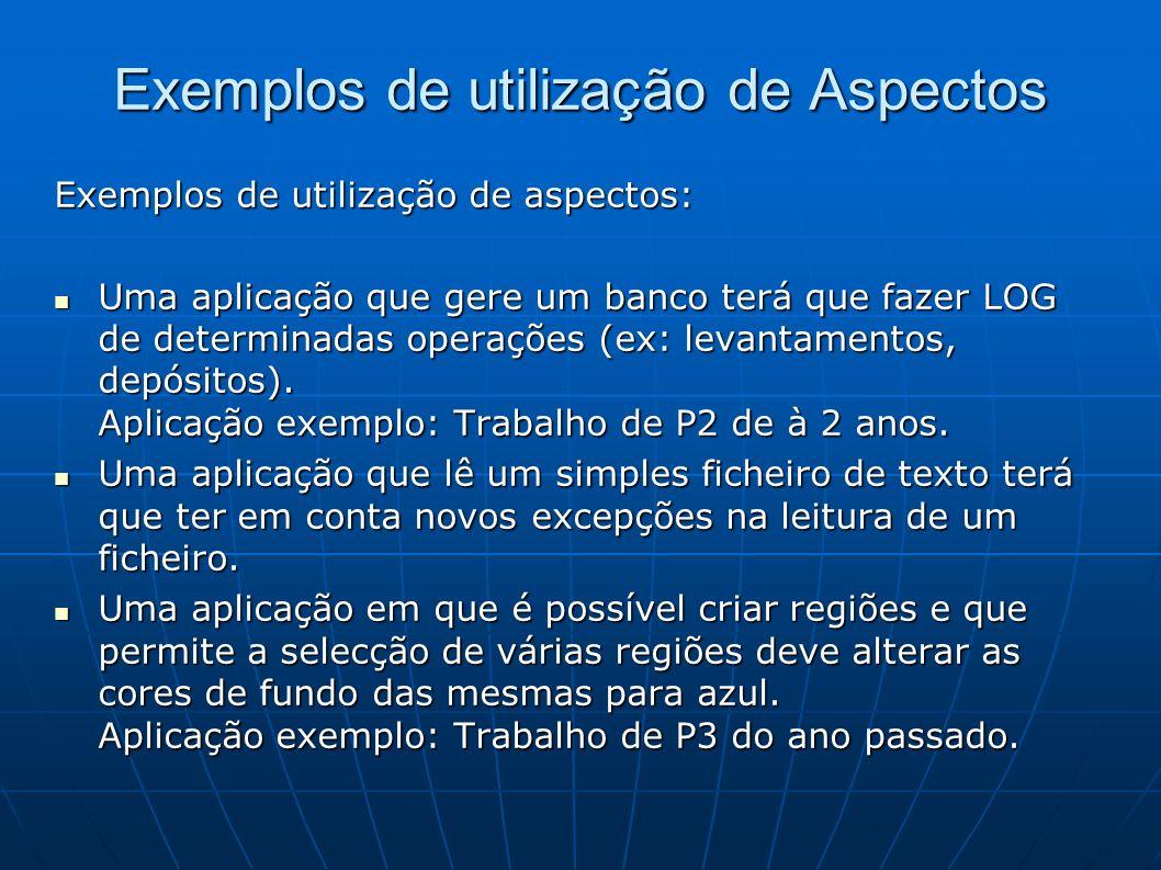 Exemplos de utilização de Aspectos Exemplos de utilização de aspectos: Uma aplicação que gere um banco terá que fazer LOG de determinadas operações (ex: levantamentos, depósitos).