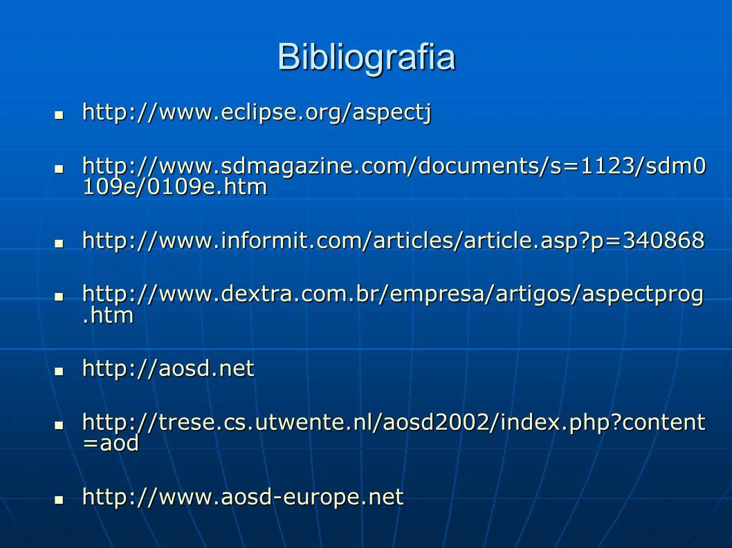 Bibliografia http://www.eclipse.org/aspectj http://www.eclipse.org/aspectj http://www.sdmagazine.com/documents/s=1123/sdm0 109e/0109e.htm http://www.sdmagazine.com/documents/s=1123/sdm0 109e/0109e.htm http://www.informit.com/articles/article.asp p=340868 http://www.informit.com/articles/article.asp p=340868 http://www.dextra.com.br/empresa/artigos/aspectprog.htm http://www.dextra.com.br/empresa/artigos/aspectprog.htm http://aosd.net http://aosd.net http://trese.cs.utwente.nl/aosd2002/index.php content =aod http://trese.cs.utwente.nl/aosd2002/index.php content =aod http://www.aosd-europe.net http://www.aosd-europe.net