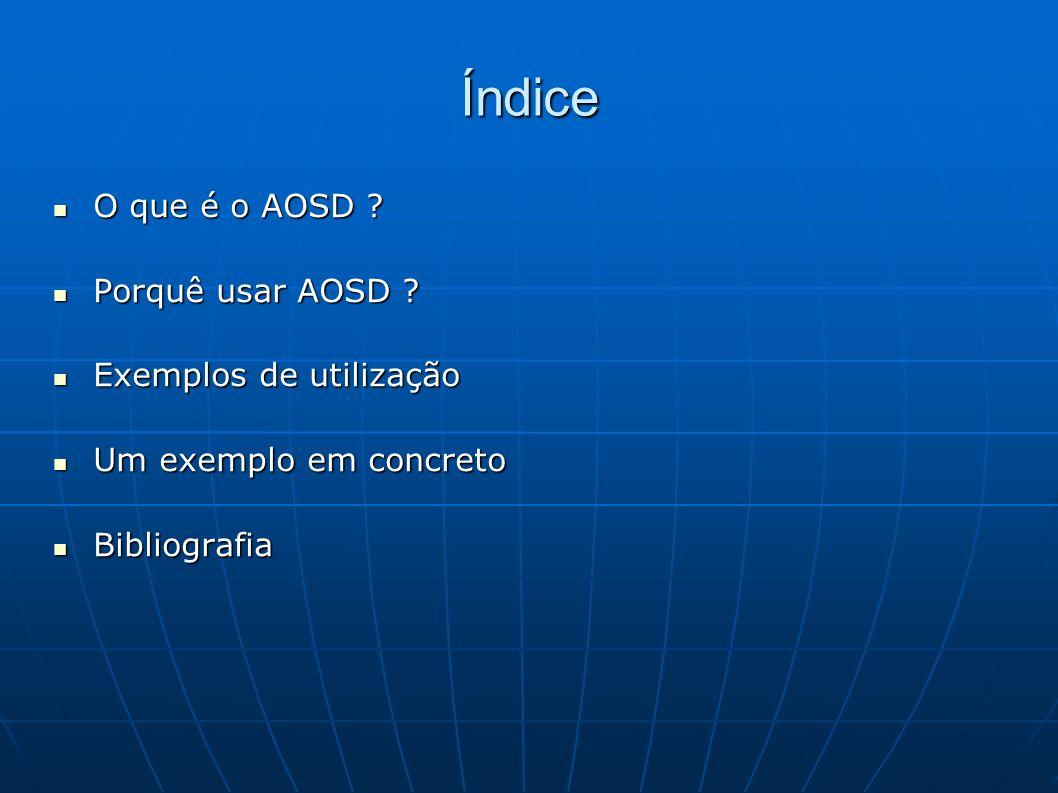 Índice O que é o AOSD . O que é o AOSD . Porquê usar AOSD .