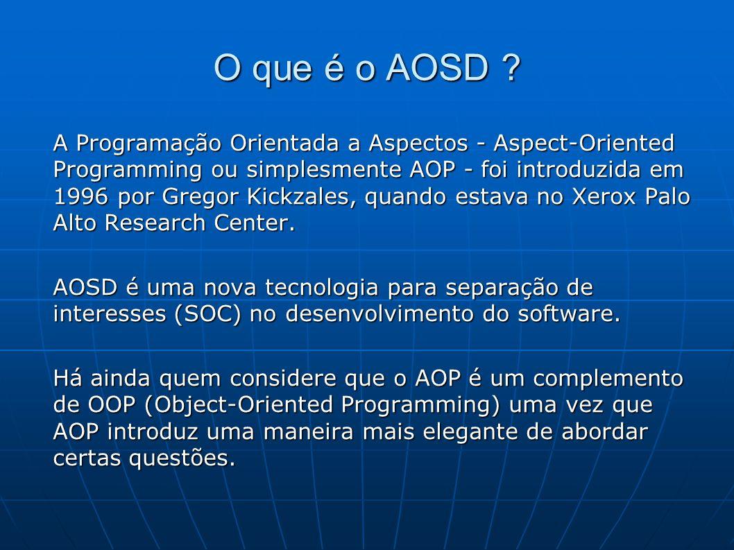 O que é o AOSD .Para entender o espírito da AOP, temos que entender alguns conceitos fundamentais.