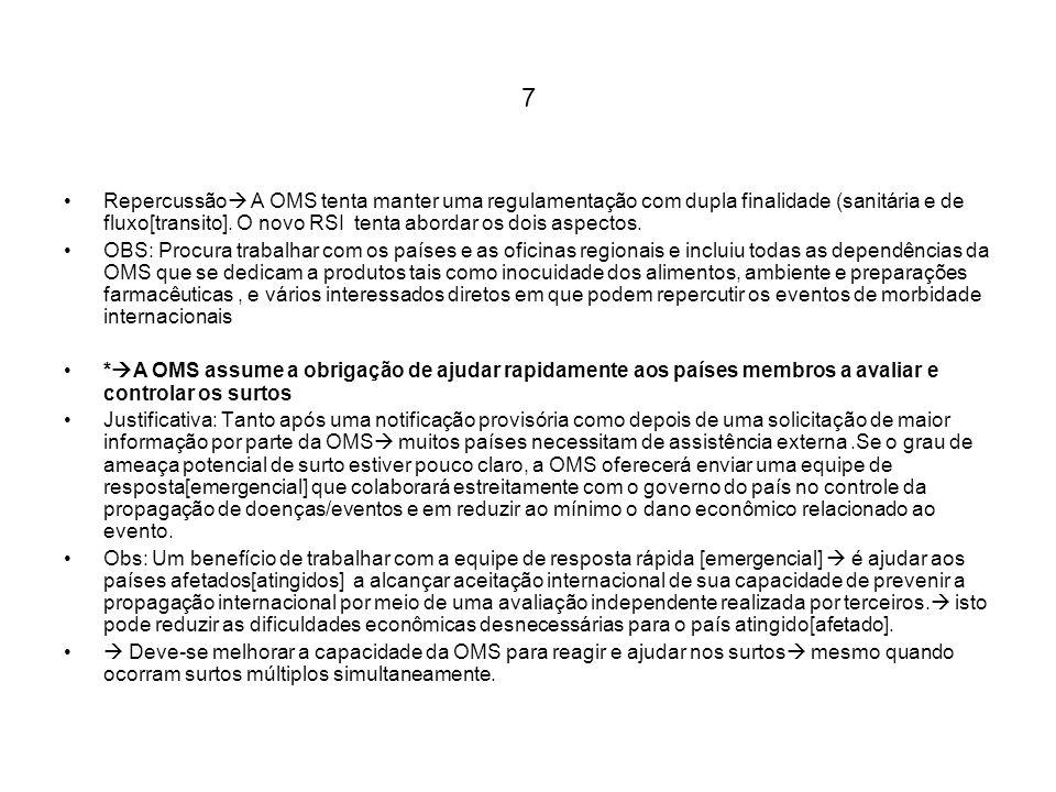 7 Repercussão A OMS tenta manter uma regulamentação com dupla finalidade (sanitária e de fluxo[transito]. O novo RSI tenta abordar os dois aspectos. O