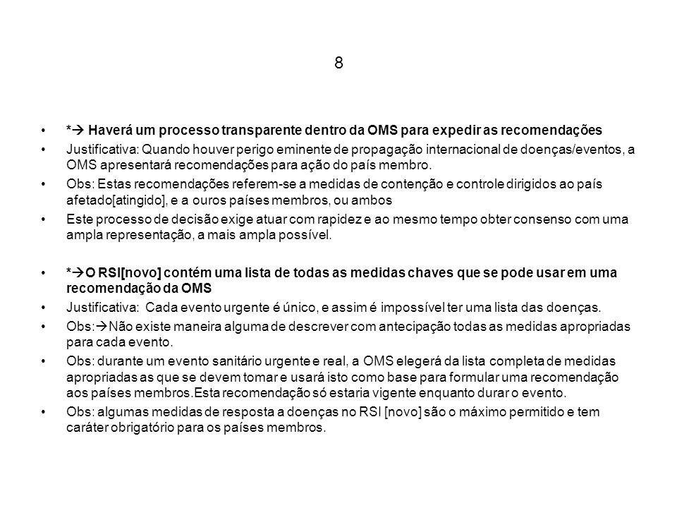 8 * Haverá um processo transparente dentro da OMS para expedir as recomendações Justificativa: Quando houver perigo eminente de propagação internacion