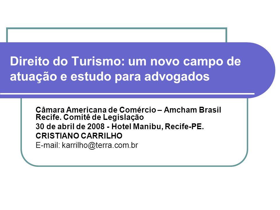 Direito do Turismo: um novo campo de atuação e estudo para advogados Câmara Americana de Comércio – Amcham Brasil Recife. Comitê de Legislação 30 de a