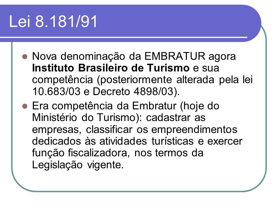 Lei 8.181/91 Nova denominação da EMBRATUR agora Instituto Brasileiro de Turismo e sua competência (posteriormente alterada pela lei 10.683/03 e Decret