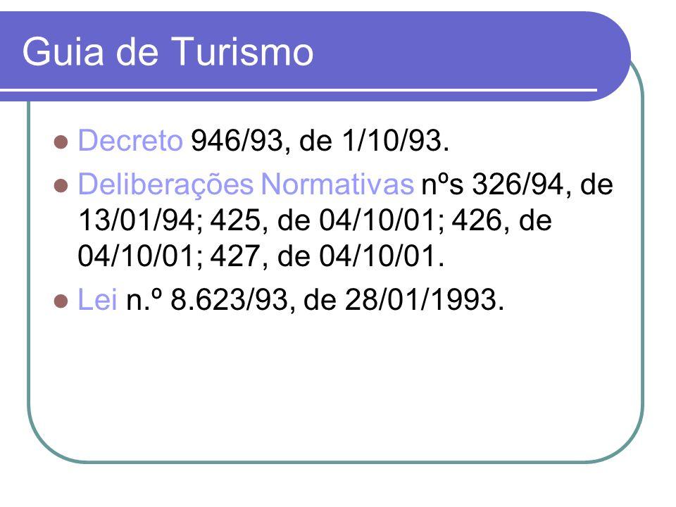 Guia de Turismo Decreto 946/93, de 1/10/93. Deliberações Normativas nºs 326/94, de 13/01/94; 425, de 04/10/01; 426, de 04/10/01; 427, de 04/10/01. Lei