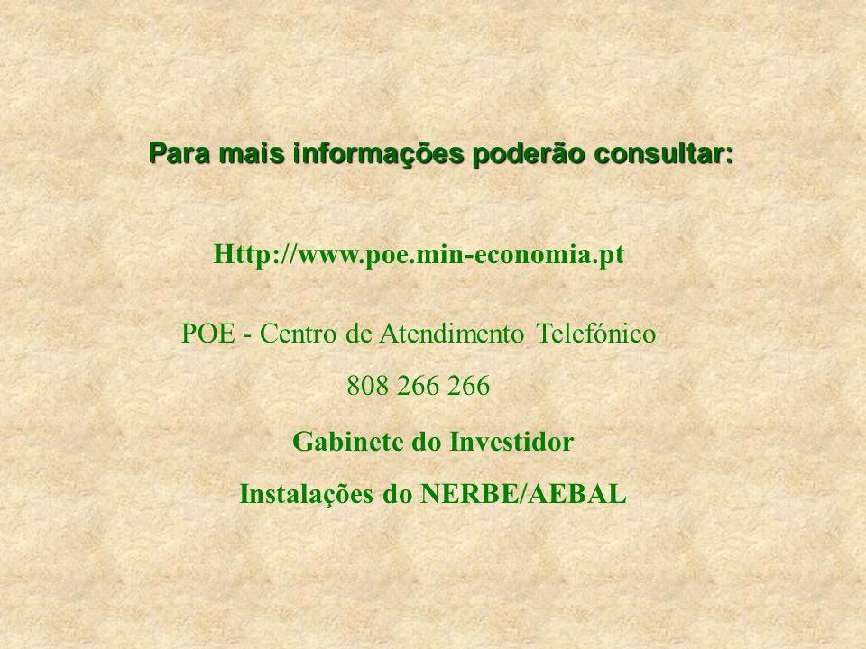 Para mais informações poderão consultar: Http://www.poe.min-economia.pt POE - Centro de Atendimento Telefónico 808 266 266 Gabinete do Investidor Instalações do NERBE/AEBAL