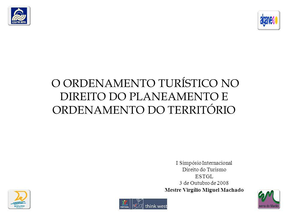 O ORDENAMENTO TURÍSTICO NO DIREITO DO PLANEAMENTO E ORDENAMENTO DO TERRITÓRIO I Simpósio Internacional Direito do Turismo ESTGL 3 de Outubro de 2008 M