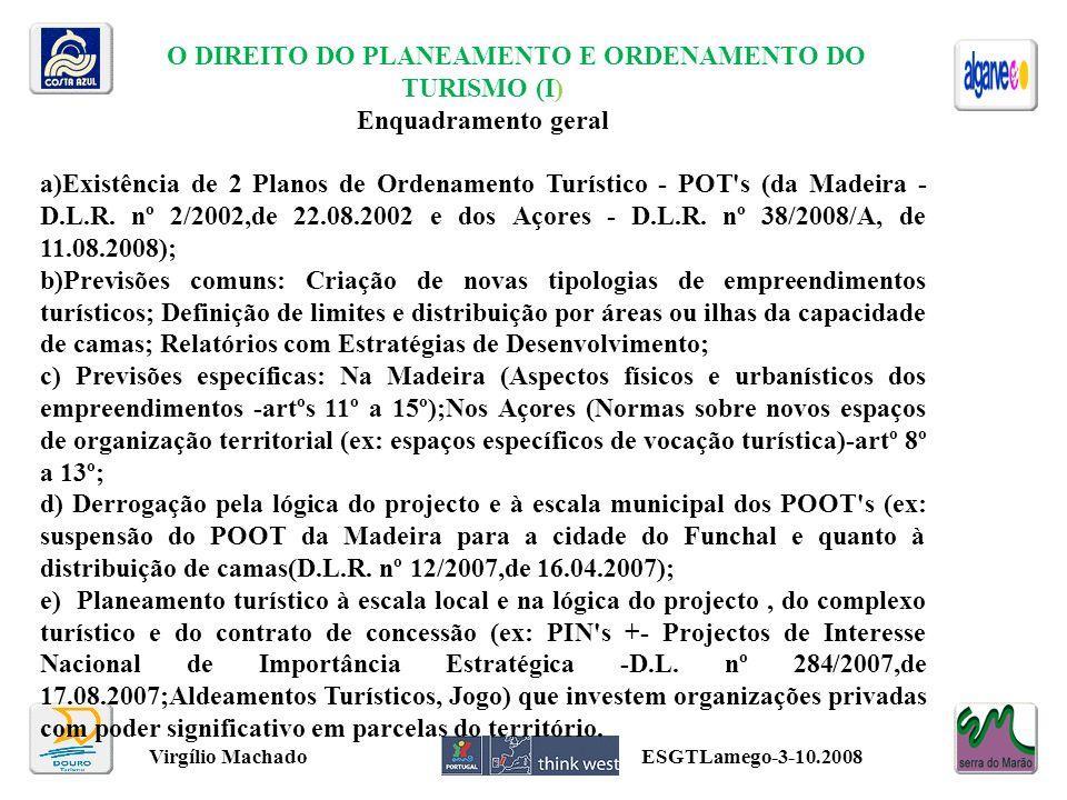 O DIREITO DO PLANEAMENTO E ORDENAMENTO DO TURISMO (I) Enquadramento geral a)Existência de 2 Planos de Ordenamento Turístico - POT's (da Madeira - D.L.
