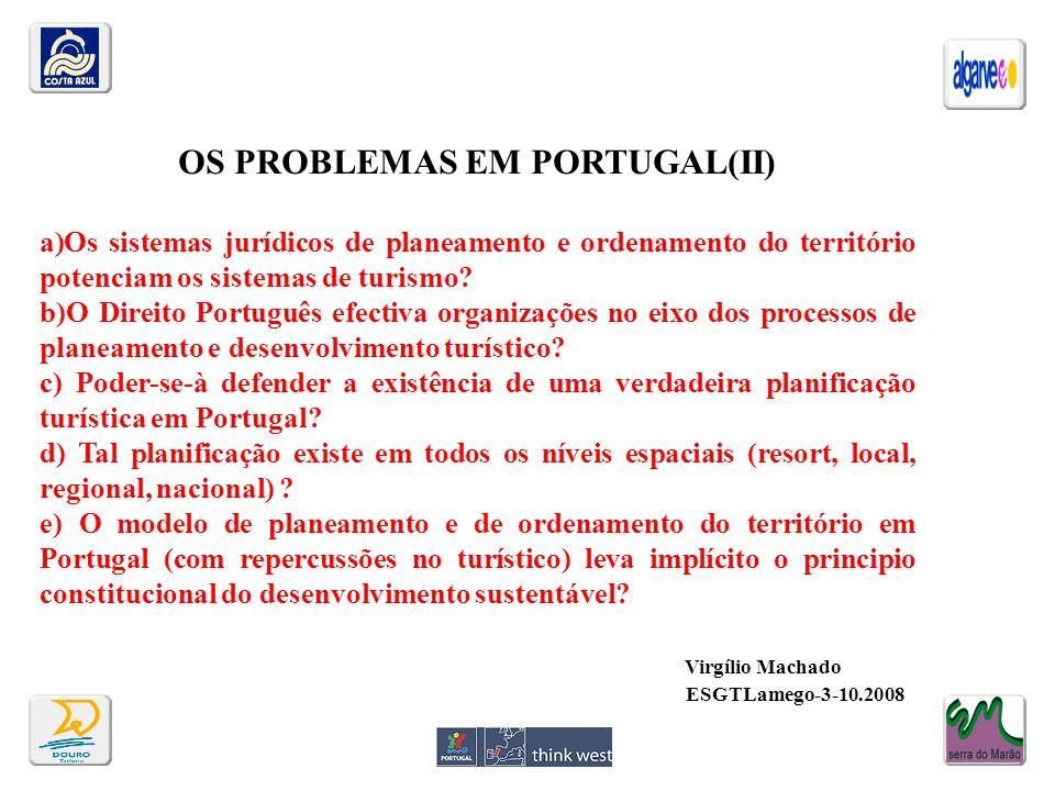 OS PROBLEMAS EM PORTUGAL(II) a)Os sistemas jurídicos de planeamento e ordenamento do território potenciam os sistemas de turismo? b)O Direito Portuguê
