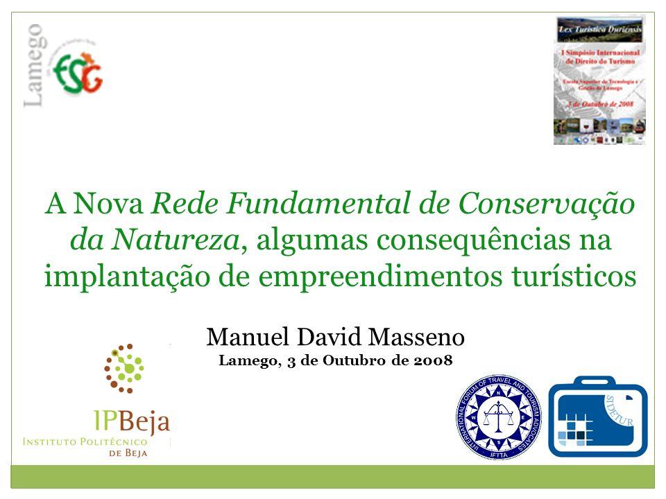 A Nova Rede Fundamental de Conservação da Natureza, algumas consequências na implantação de empreendimentos turísticos Manuel David Masseno Lamego, 3 de Outubro de 2008
