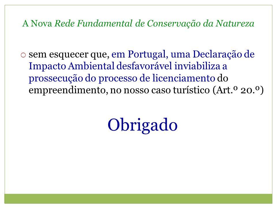A Nova Rede Fundamental de Conservação da Natureza sem esquecer que, em Portugal, uma Declaração de Impacto Ambiental desfavorável inviabiliza a prossecução do processo de licenciamento do empreendimento, no nosso caso turístico (Art.º 20.º) Obrigado