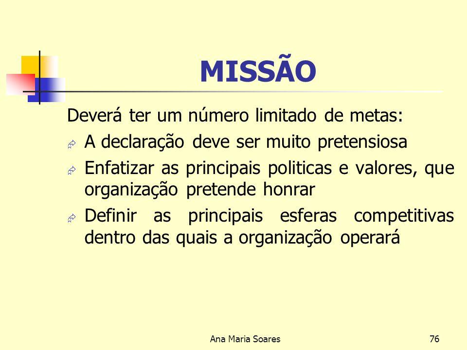 Ana Maria Soares75 MISSÃO Consiste na declaração escrita que traduz os ideais e orientações globais da organização para o futuro Deve ser formulada se