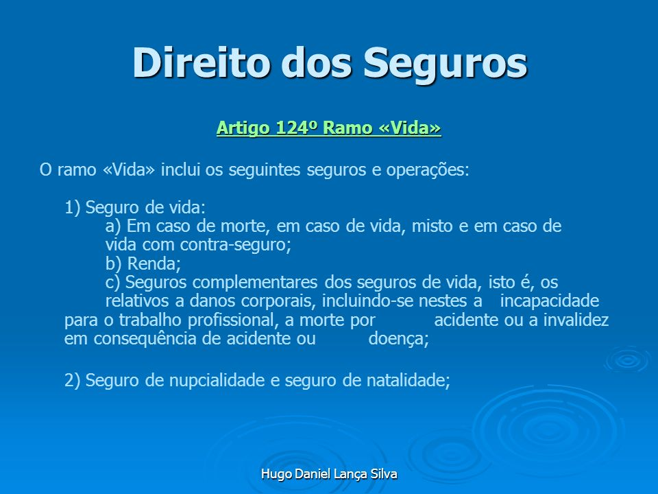 Hugo Daniel Lança Silva Direito dos Seguros Artigo 124º Ramo «Vida» O ramo «Vida» inclui os seguintes seguros e operações: 1) Seguro de vida: a) Em ca