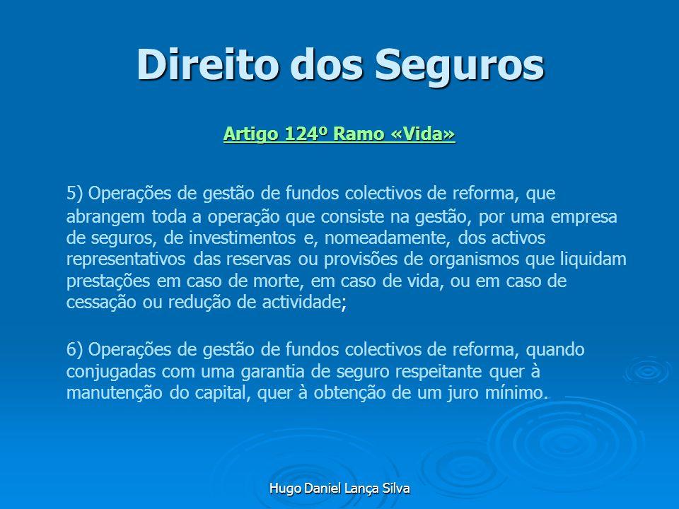 Hugo Daniel Lança Silva Direito dos Seguros Artigo 124º Ramo «Vida» 5) Operações de gestão de fundos colectivos de reforma, que abrangem toda a operaç