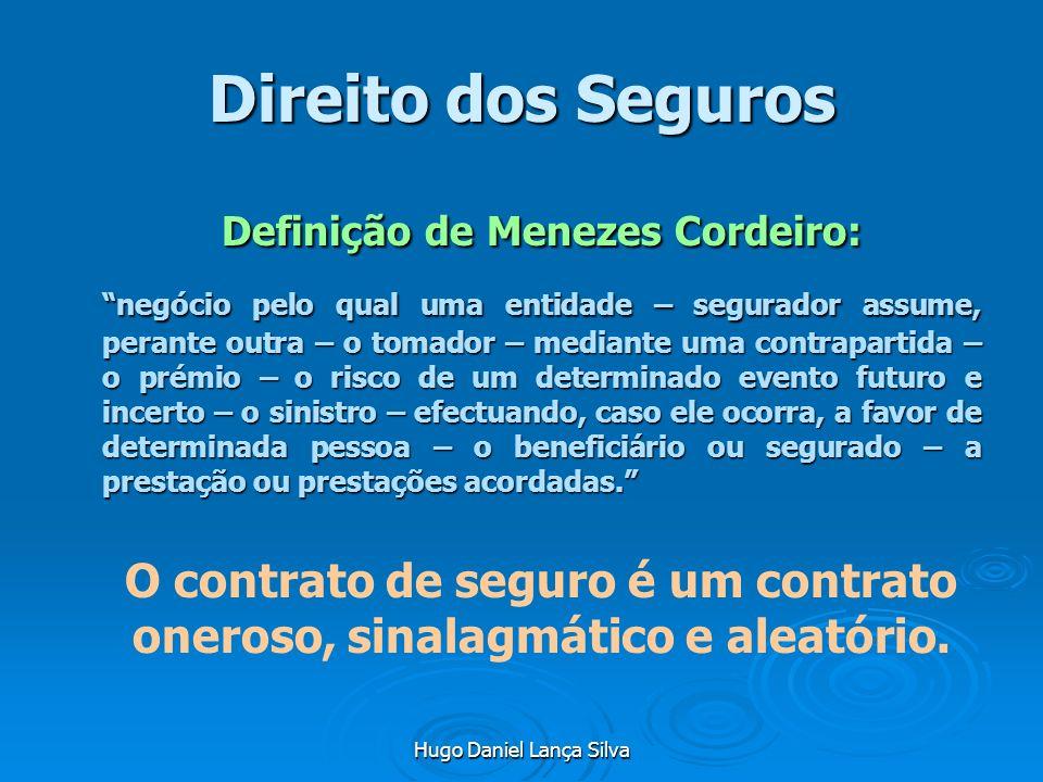 Hugo Daniel Lança Silva Direito dos Seguros Definição de Menezes Cordeiro: negócio pelo qual uma entidade – segurador assume, perante outra – o tomado