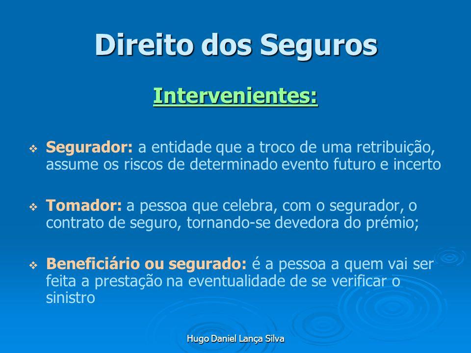 Hugo Daniel Lança Silva Direito dos Seguros Intervenientes: Segurador: a entidade que a troco de uma retribuição, assume os riscos de determinado even