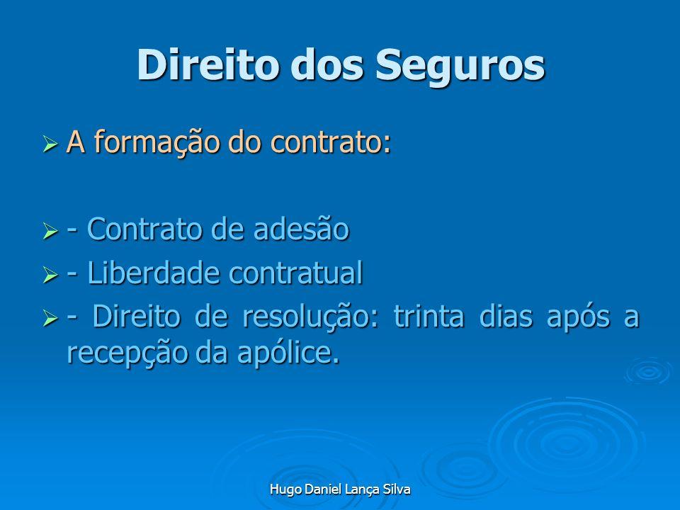 Hugo Daniel Lança Silva Direito dos Seguros A formação do contrato: A formação do contrato: - Contrato de adesão - Contrato de adesão - Liberdade cont