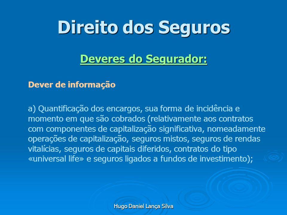 Hugo Daniel Lança Silva Direito dos Seguros Deveres do Segurador: Dever de informação a) Quantificação dos encargos, sua forma de incidência e momento