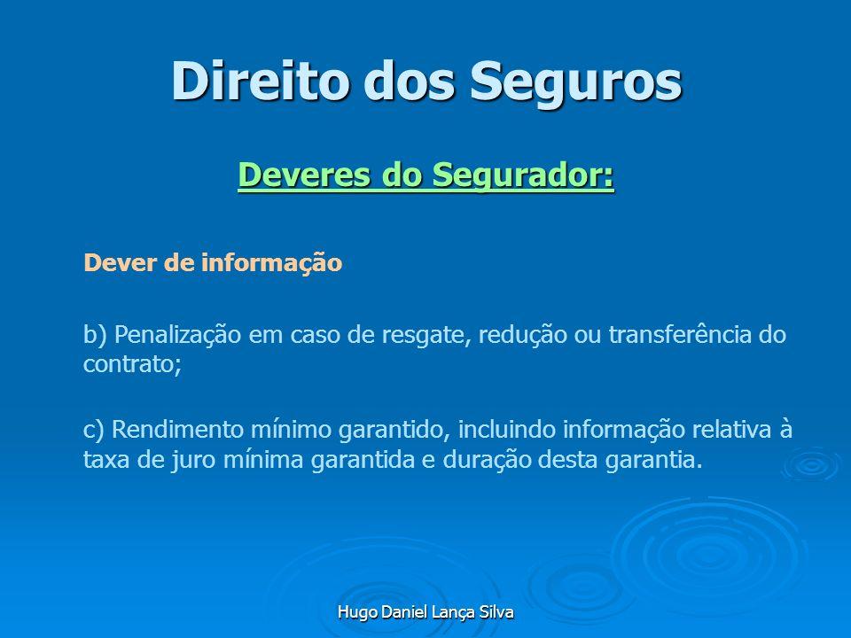 Hugo Daniel Lança Silva Direito dos Seguros Deveres do Segurador: Dever de informação b) Penalização em caso de resgate, redução ou transferência do c
