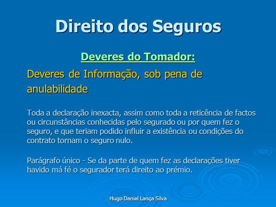 Hugo Daniel Lança Silva Direito dos Seguros Deveres do Tomador: Deveres de Informação, sob pena de anulabilidade Toda a declaração inexacta, assim com