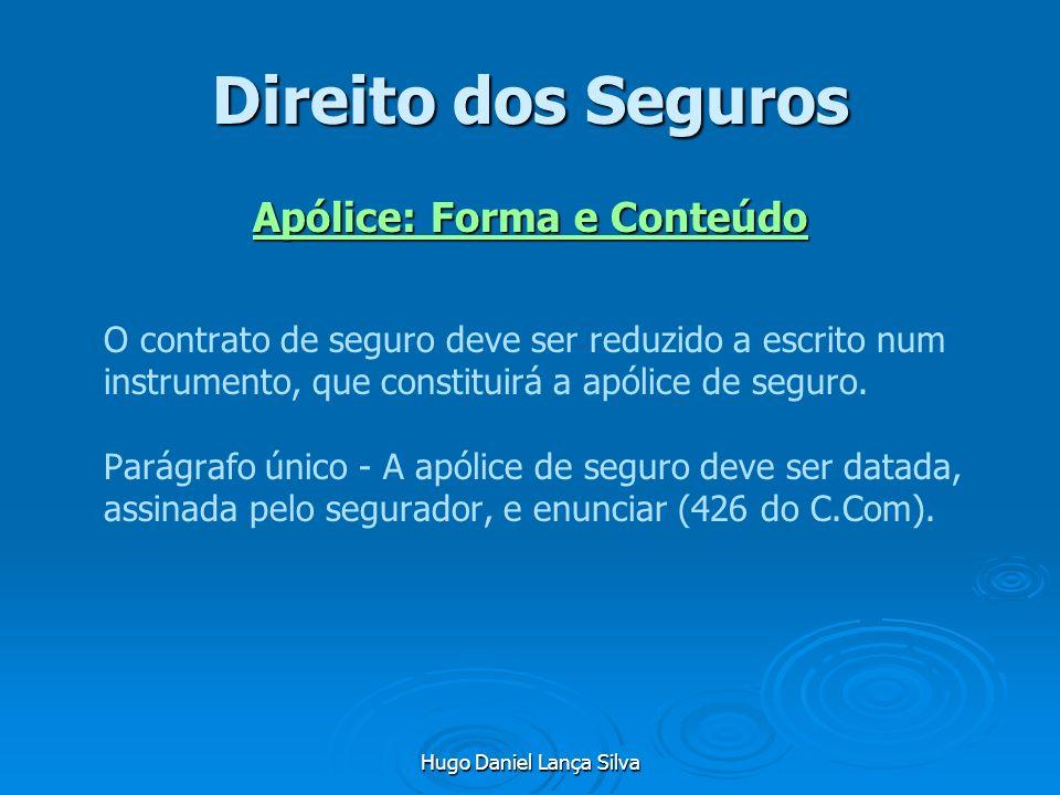 Hugo Daniel Lança Silva Direito dos Seguros Apólice: Forma e Conteúdo O contrato de seguro deve ser reduzido a escrito num instrumento, que constituir