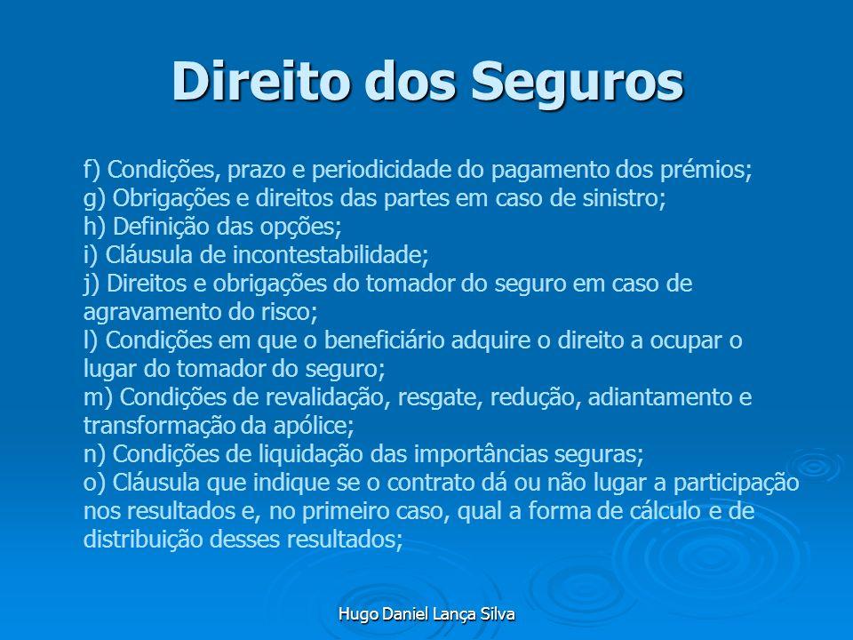 Hugo Daniel Lança Silva Direito dos Seguros f) Condições, prazo e periodicidade do pagamento dos prémios; g) Obrigações e direitos das partes em caso
