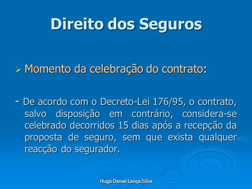 Hugo Daniel Lança Silva Direito dos Seguros Momento da celebração do contrato: Momento da celebração do contrato: - De acordo com o Decreto-Lei 176/95