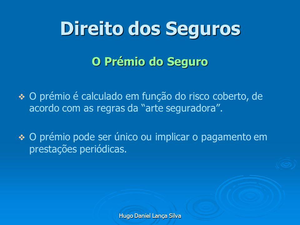 Hugo Daniel Lança Silva Direito dos Seguros O Prémio do Seguro O prémio é calculado em função do risco coberto, de acordo com as regras da arte segura
