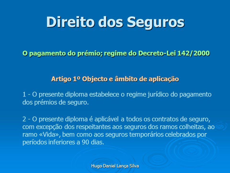 Hugo Daniel Lança Silva Direito dos Seguros O pagamento do prémio; regime do Decreto-Lei 142/2000 Artigo 1º Objecto e âmbito de aplicação 1 - O presen