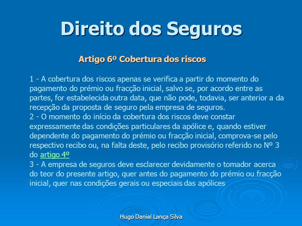 Hugo Daniel Lança Silva Direito dos Seguros Artigo 6º Cobertura dos riscos Artigo 6º Cobertura dos riscos 1 - A cobertura dos riscos apenas se verific